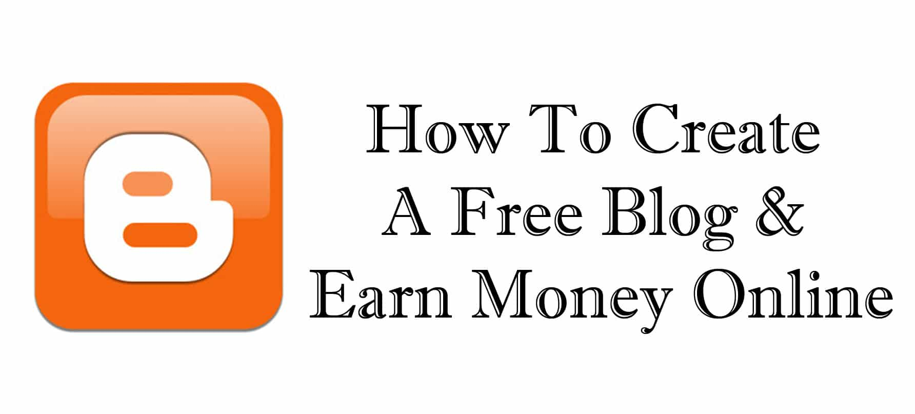 How To Create A Free Blog Earn Money Online Step By