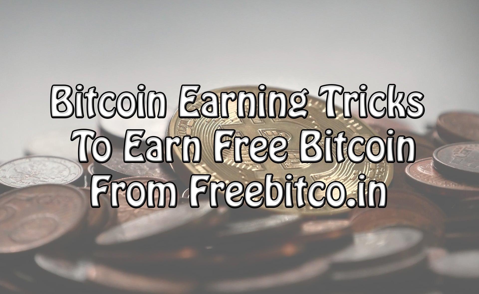 6 Bitcoin Earning Tricks To Earn Free Bitcoin From Freebitco