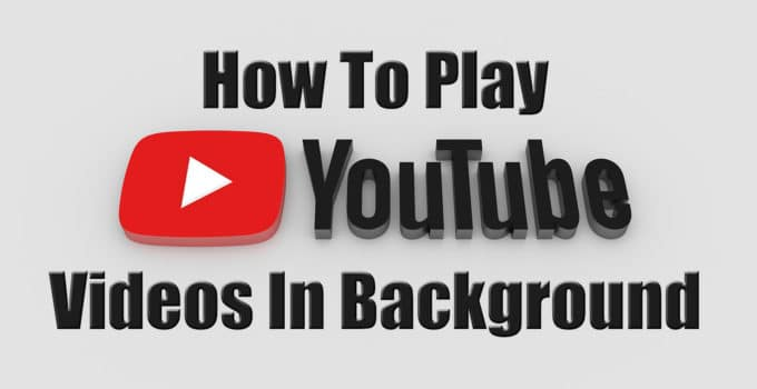 Play Youtube Videos In Background