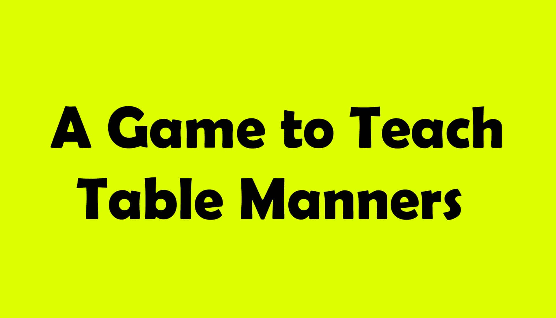 A Game to Teach Table Manners