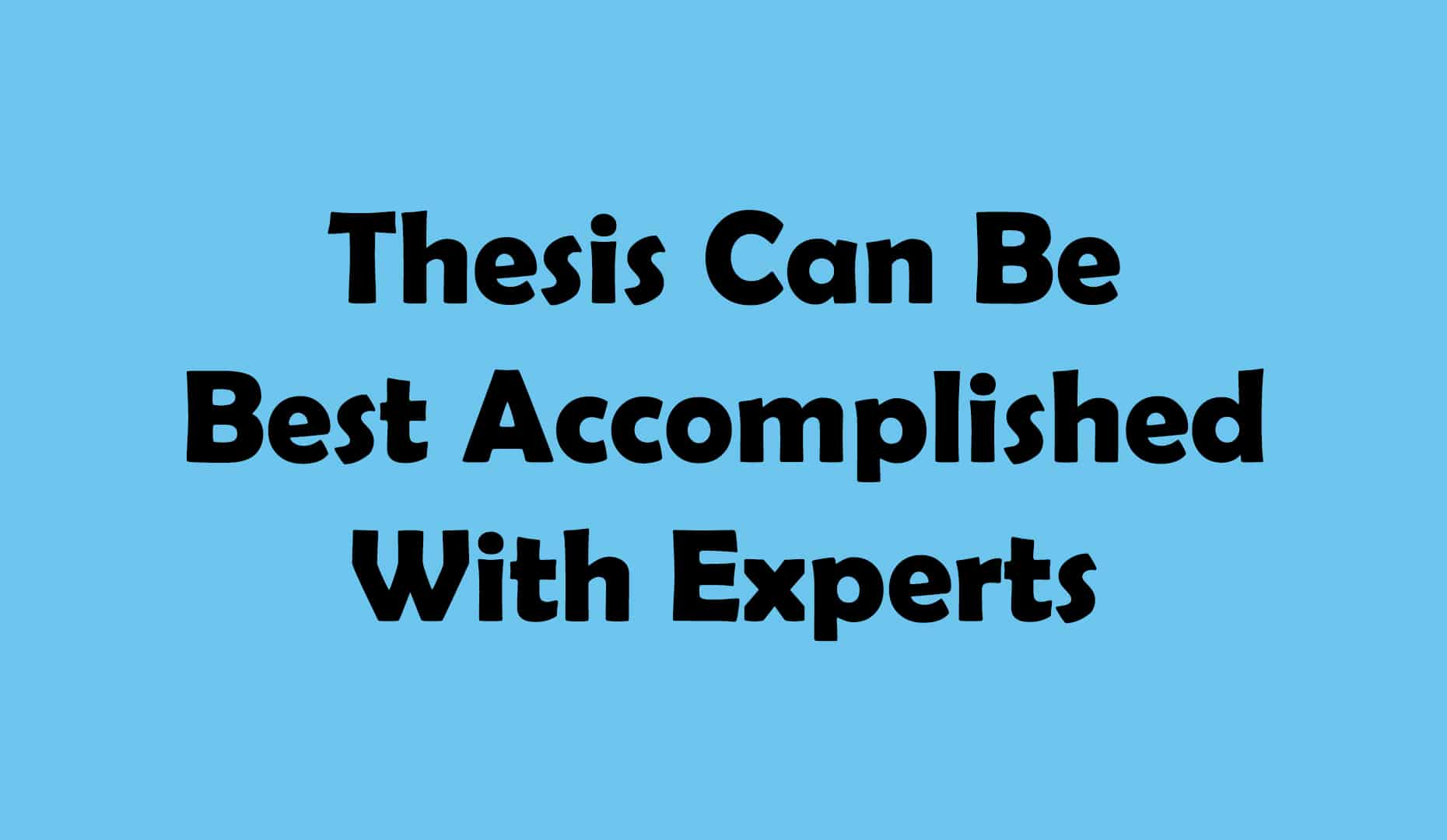 Thesis Can Be Best Accomplished With Experts
