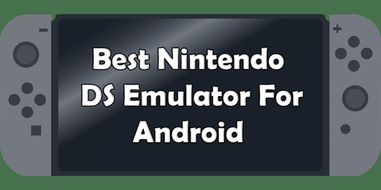 5 Best Nintendo DS Emulator For Android