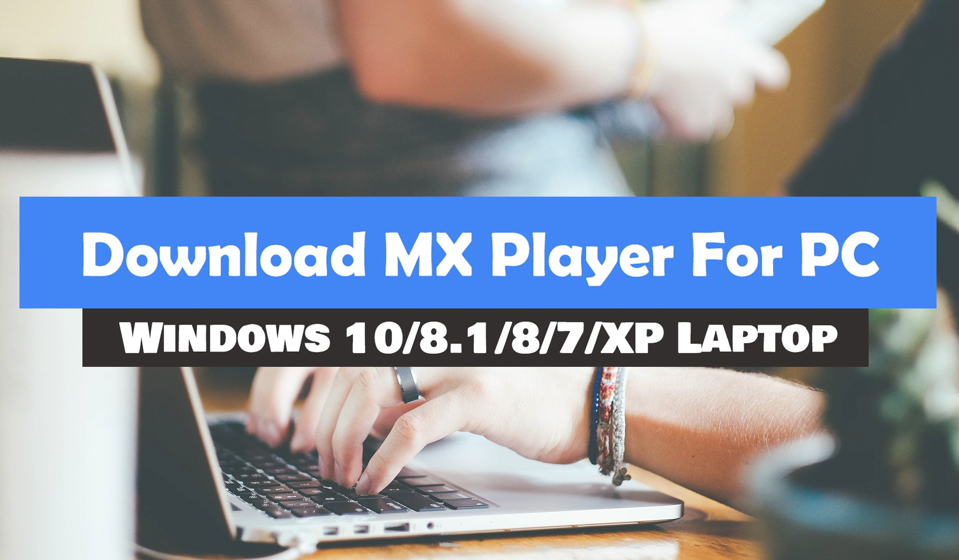 Download MX Player For PC [ Windows 10/8.1/8/7/XP ]