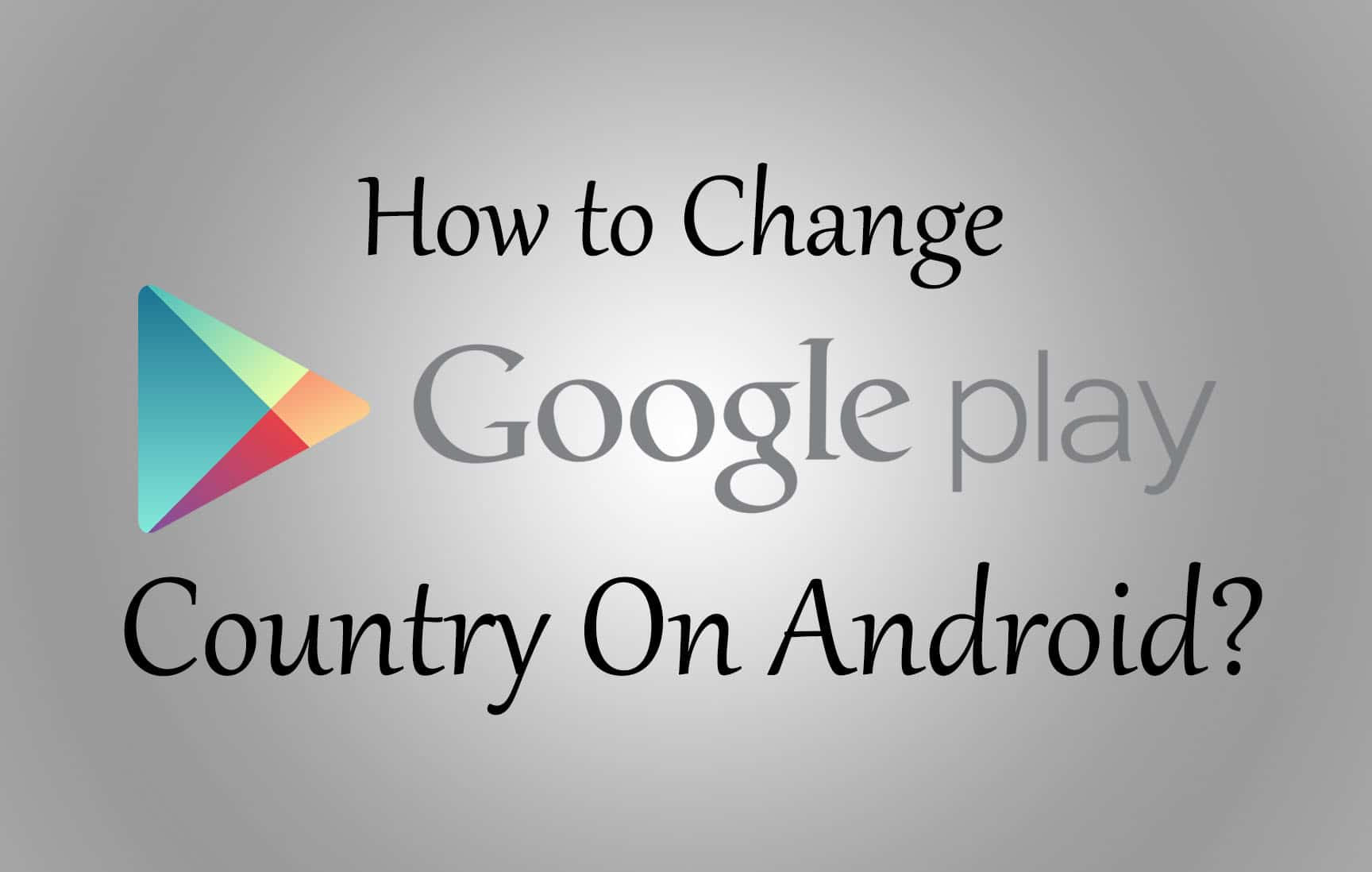 How to Change Play Store Country On Android - Trick Xpert