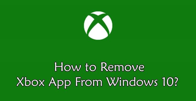 Remove Xbox From Windows 10