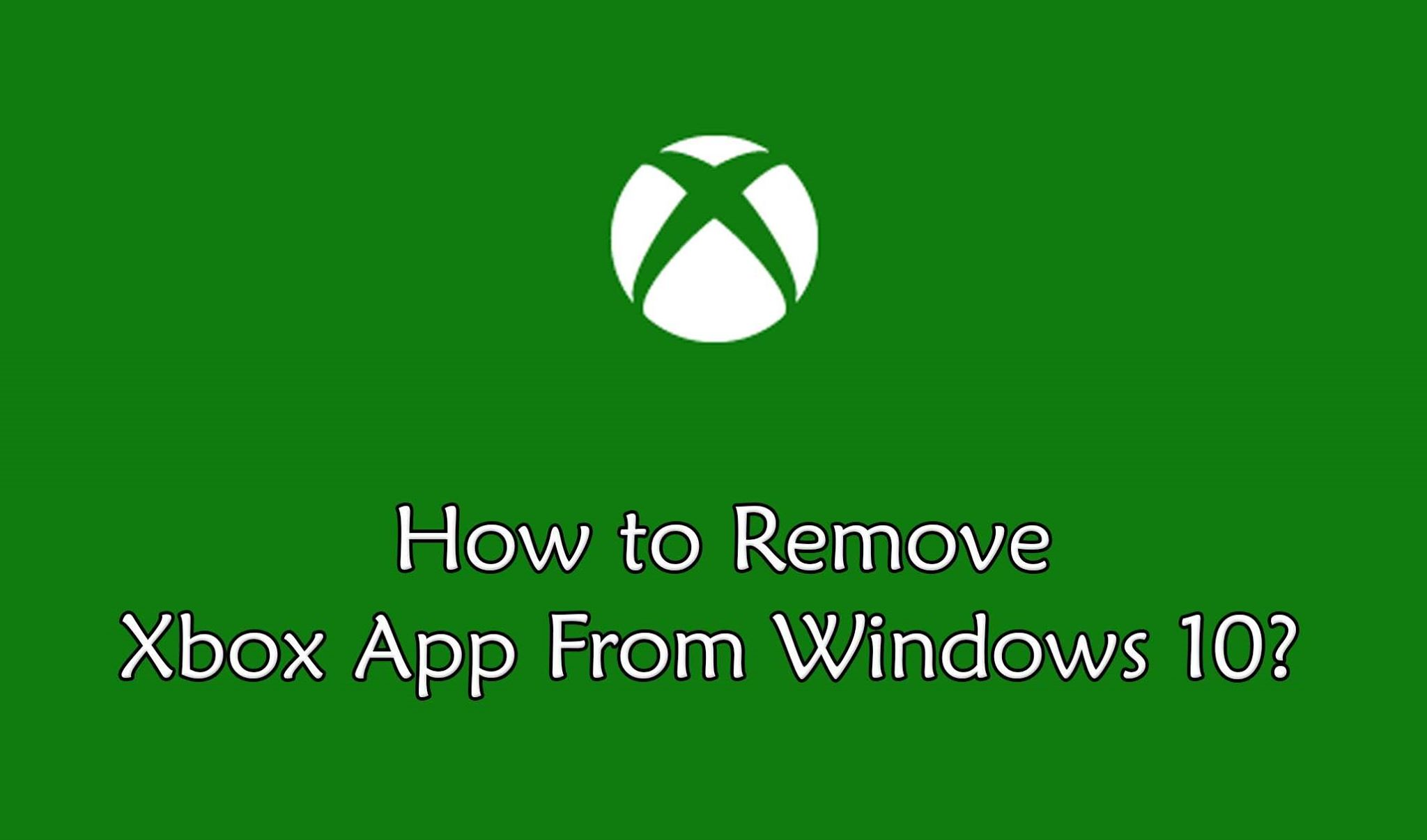 Remove Xbox From Windows 10