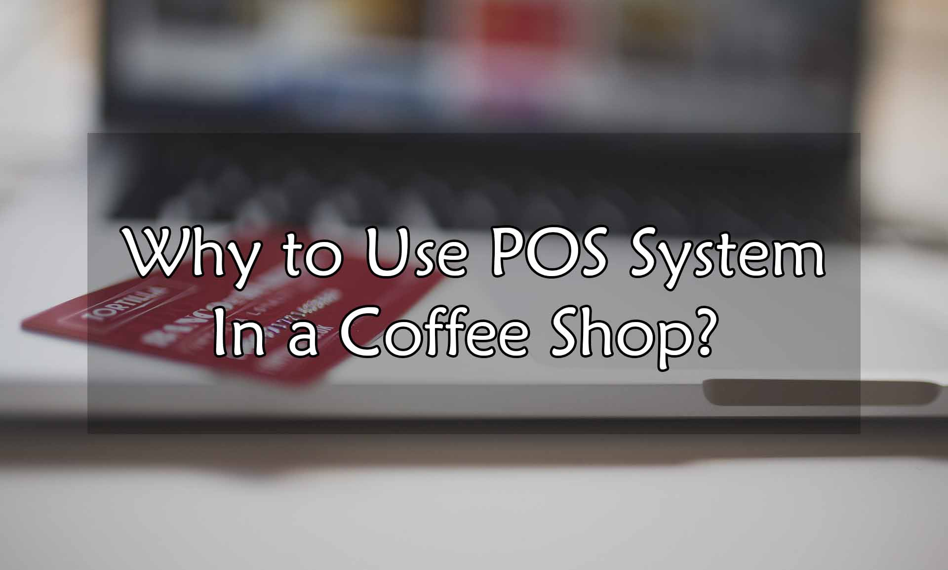 Why to Use POS System In a Coffee Shop