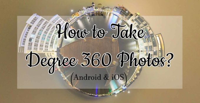 How to Take 360 Degree Photos