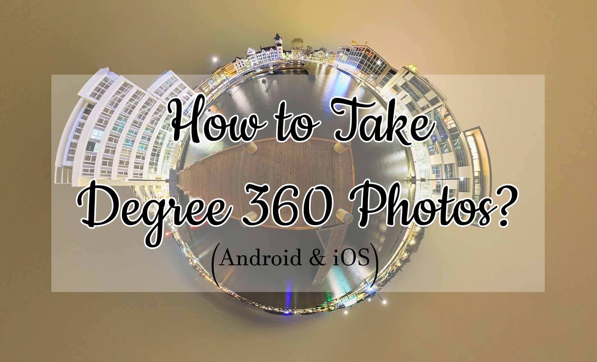 How to Take 360 Degree Photos