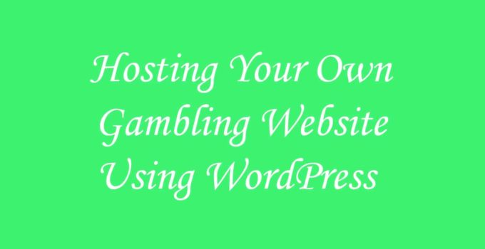 Hosting Your Own Gambling Website Using WordPress